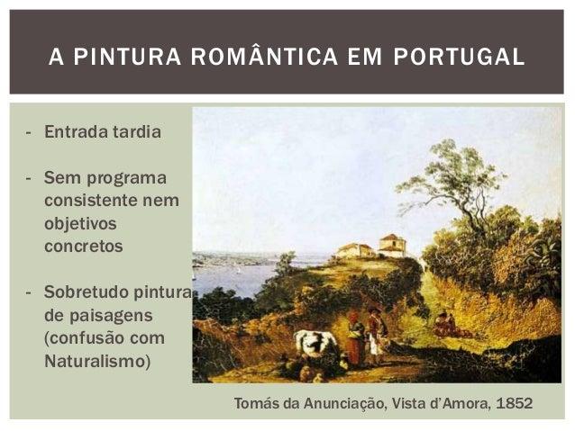 A PINTURA ROMÂNTICA EM PORTUGAL- Entrada tardia- Sem programa  consistente nem  objetivos  concretos- Sobretudo pintura  d...