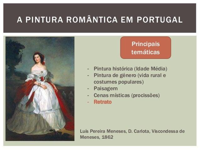 A PINTURA ROMÂNTICA EM PORTUGAL                                  Principais                                  temáticas    ...
