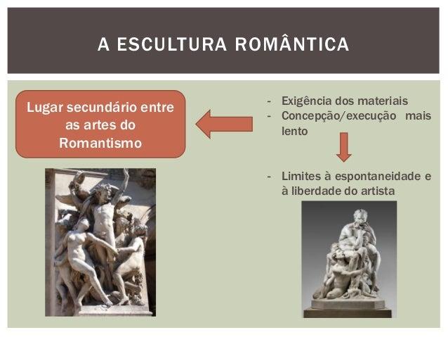A ESCULTURA ROMÂNTICA                         - Exigência dos materiaisLugar secundário entre                         - Co...