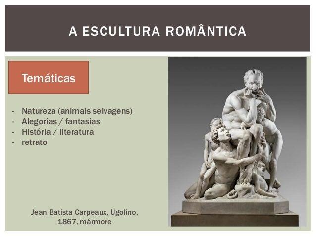A ESCULTURA ROMÂNTICA    Temáticas-   Natureza (animais selvagens)-   Alegorias / fantasias-   História / literatura-   re...