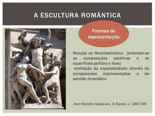 A ESCULTURA ROMÂNTICA                    Formas de                  representação        - Reação ao Neoclassicismo (evita...