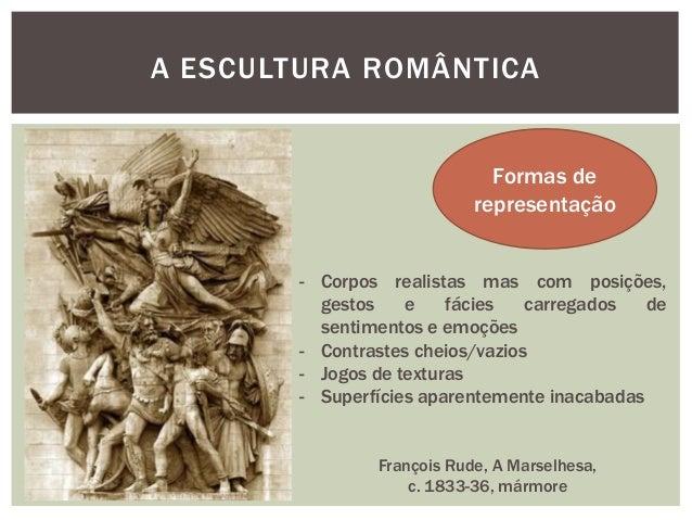 A ESCULTURA ROMÂNTICA                              Formas de                            representação        - Corpos real...