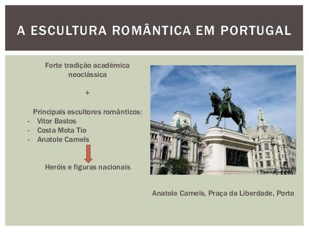 A ESCULTURA ROMÂNTICA EM PORTUGAL      Forte tradição académica              neoclássica                  +  Principais es...