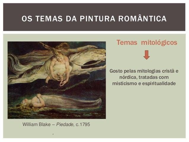 OS TEMAS DA PINTURA ROMÂNTICA                                     Temas mitológicos                                  Gosto...