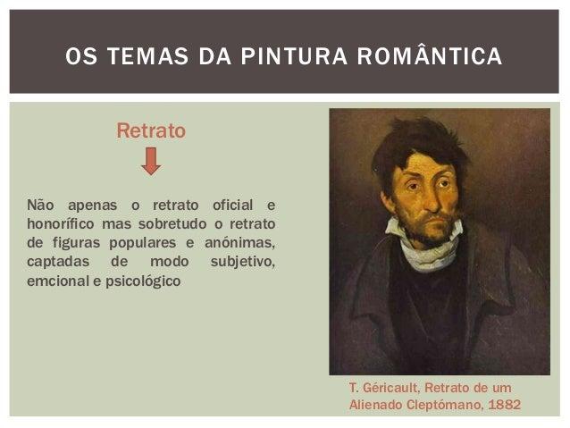 OS TEMAS DA PINTURA ROMÂNTICA            RetratoNão apenas o retrato oficial ehonorífico mas sobretudo o retratode figuras...