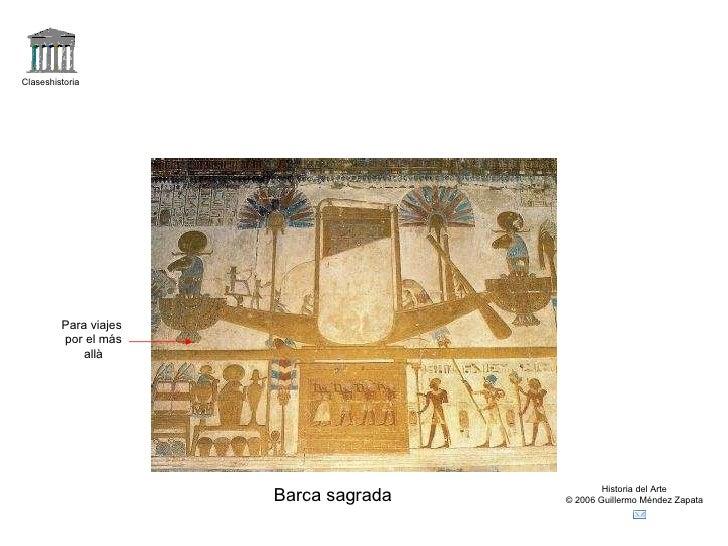 Claseshistoria Historia del Arte © 2006 Guillermo Méndez Zapata Barca sagrada Para viajes por el más allà