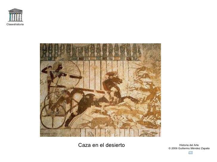 Claseshistoria Historia del Arte © 2006 Guillermo Méndez Zapata Caza en el desierto