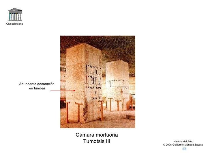 Claseshistoria Historia del Arte © 2006 Guillermo Méndez Zapata Cámara mortuoria Tumotsis III Abundante decoración en tumbas