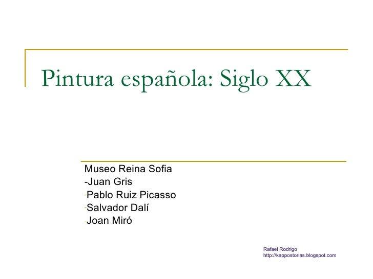 Pintura española: Siglo XX <ul><li>Museo Reina Sofia </li></ul><ul><li>-Juan Gris </li></ul><ul><li>Pablo Ruiz Picasso </l...
