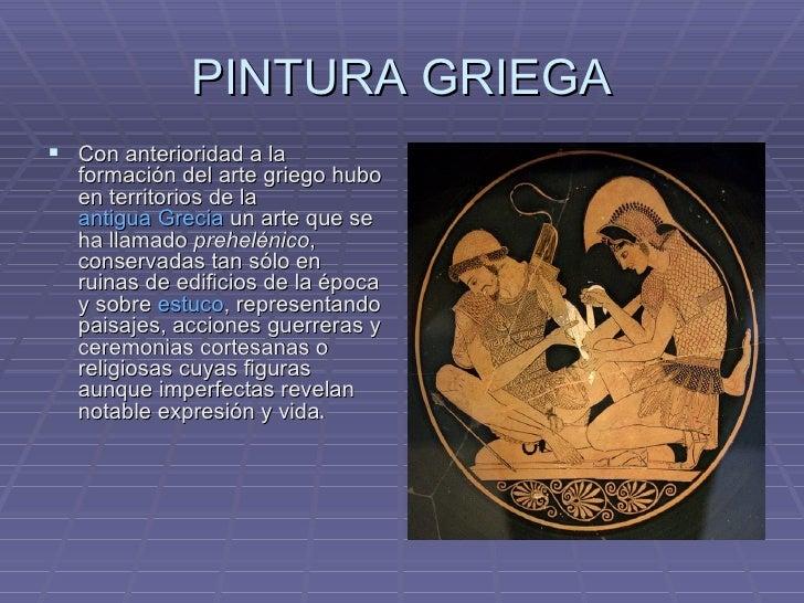 PINTURA GRIEGA <ul><li>Con anterioridad a la formación del arte griego hubo en territorios de la  antigua Grecia  un arte ...