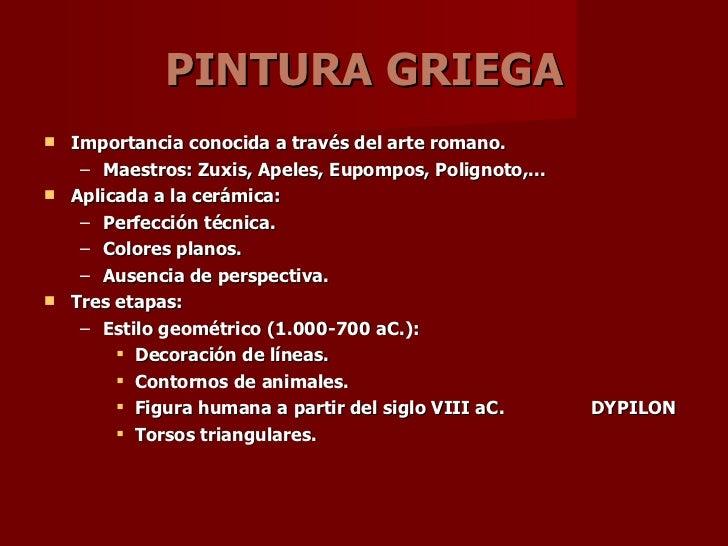<ul><li>Importancia conocida a través del arte romano. </li></ul><ul><ul><li>Maestros: Zuxis, Apeles, Eupompos, Polignoto,...