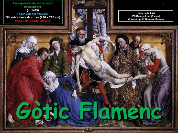 G òtic Flamenc Història de l'Art IES Ramon Llull (Palma) M  Assumpció Granero Cueves La deposició de la creu o  El davalla...