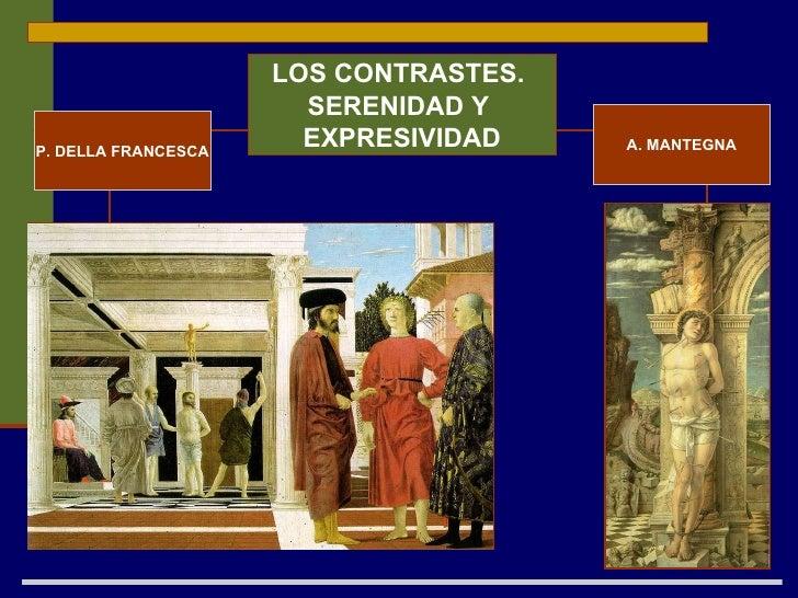 LOS CONTRASTES.  SERENIDAD Y  EXPRESIVIDAD P. DELLA FRANCESCA A. MANTEGNA