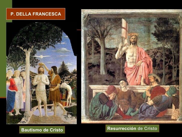 P. DELLA FRANCESCA Bautismo de Cristo Resurrección  de Cristo