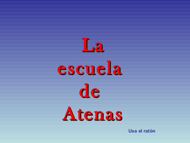 Laescuela  de Atenas          Usa el ratón