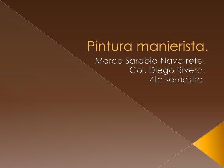 Pintura manierista.<br />Marco Sarabia Navarrete.<br />Col. Diego Rivera.<br />4to semestre.<br />
