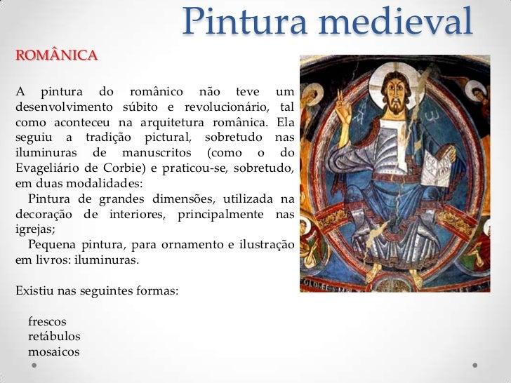 Pintura medieval<br />ROMÂNICA<br />A pintura do românico não teve um desenvolvimento súbito e revolucionário, tal como ac...