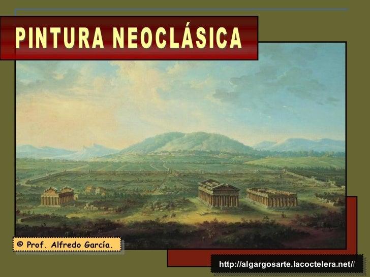 PINTURA NEOCLÁSICA © Prof. Alfredo García. http://algargosarte.lacoctelera.net/ /