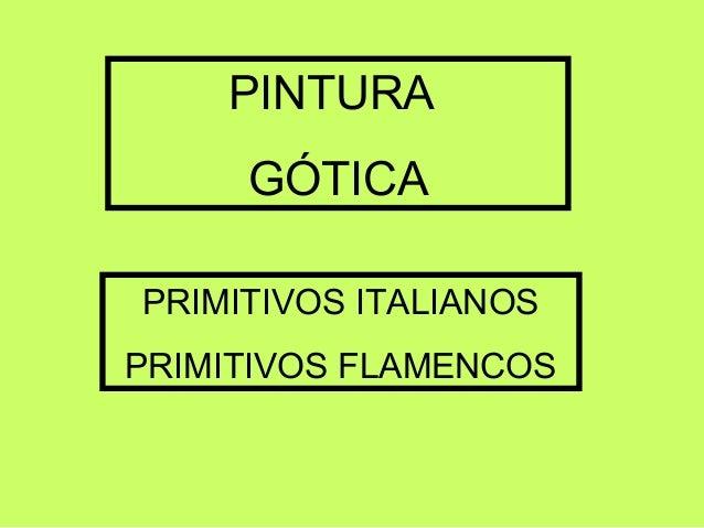 PINTURA     GÓTICAPRIMITIVOS ITALIANOSPRIMITIVOS FLAMENCOS