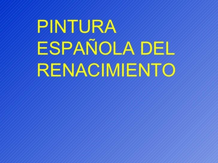PINTURA ESPAÑOLA DEL RENACIMIENTO