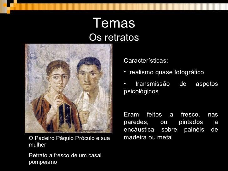 Temas <ul><li>Os retratos </li></ul>O Padeiro Páquio Próculo e sua mulher Retrato a fresco de um casal pompeiano <ul><li>C...