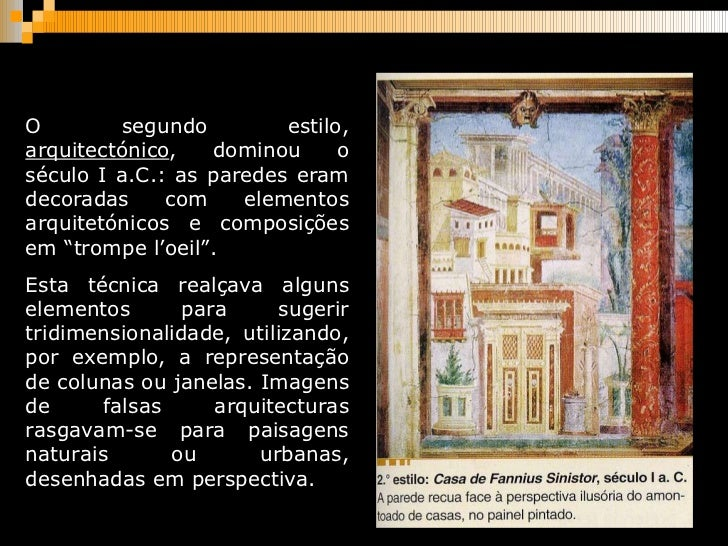 O segundo estilo,  arquitectónico , dominou o século I a.C.: as paredes eram decoradas com elementos arquitetónicos e comp...