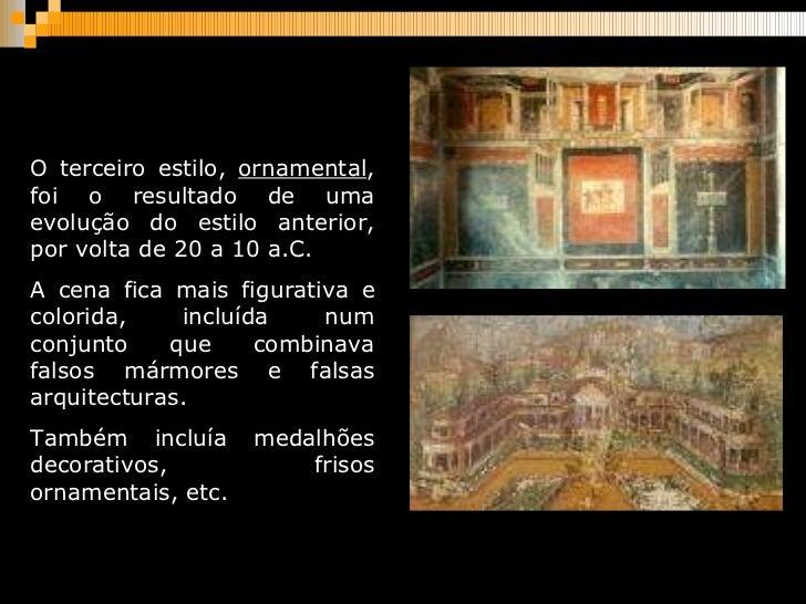 O terceiro estilo,  ornamental , foi o resultado de uma evolução do estilo anterior, por volta de 20 a 10 a.C.  A cena fic...