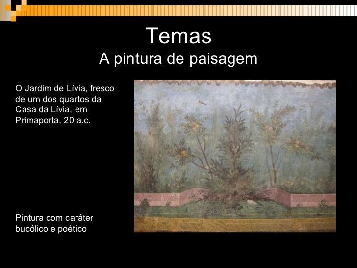 Temas <ul><li>A pintura de paisagem </li></ul>O Jardim de Lívia, fresco de um dos quartos da Casa da Lívia, em Primaporta,...