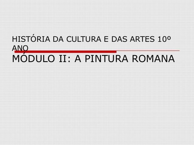 HISTÓRIA DA CULTURA E DAS ARTES 10ºANOMÓDULO II: A PINTURA ROMANA