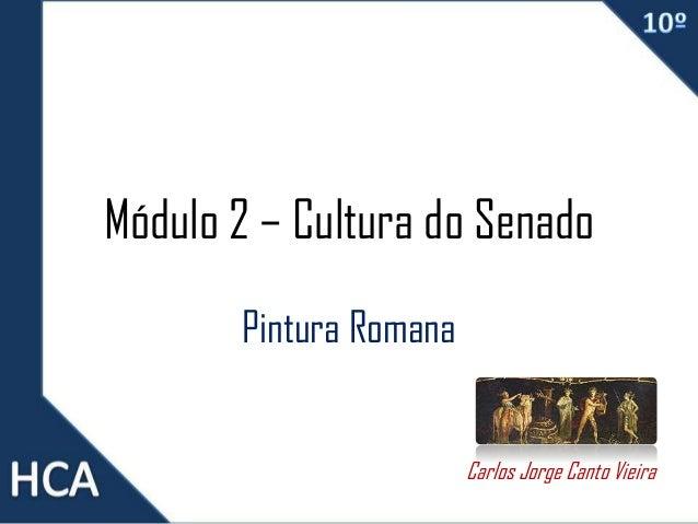 Módulo 2 – Cultura do Senado Pintura Romana Carlos Jorge Canto Vieira