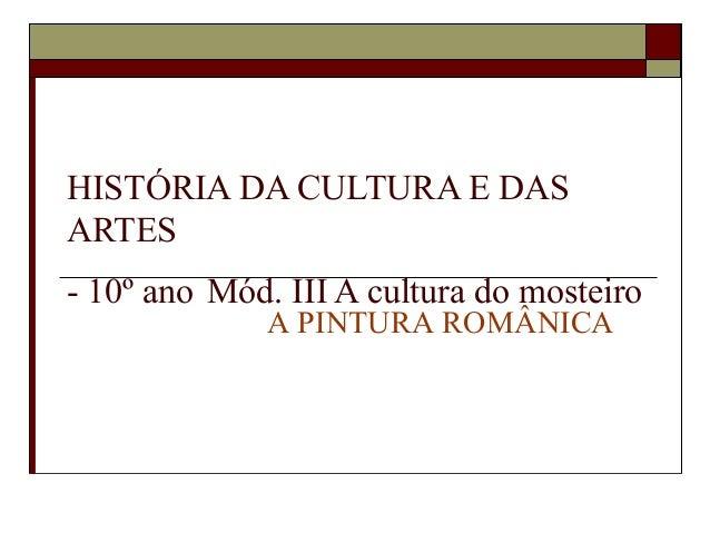 HISTÓRIA DA CULTURA E DASARTES- 10º ano Mód. III A cultura do mosteiro             A PINTURA ROMÂNICA