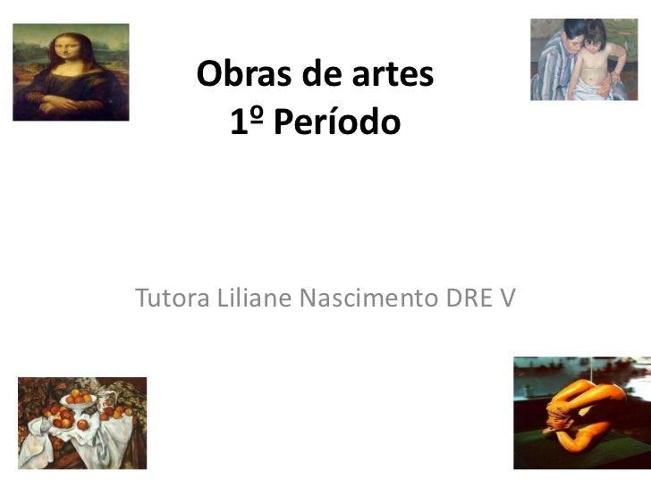 Obras de artes     1º PeríodoTutora Liliane Nascimento DRE V