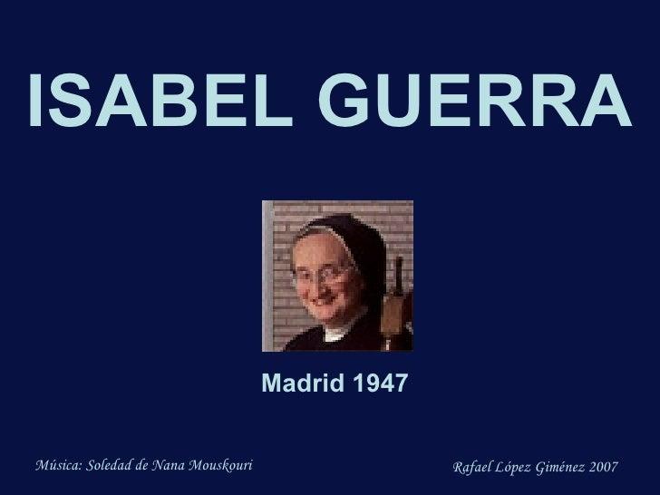 ISABEL GUERRA Madrid 1947 Música: Soledad de Nana Mouskouri Rafael López Giménez 2007