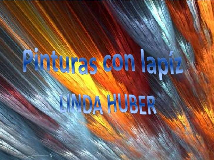 Pinturascon lapíz<br />LINDA HUBER<br />