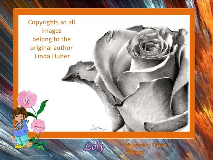 Copyrights so allimages<br />belongtothe original author<br /> Linda Huber<br />Loly<br />Música :  Omar Akram<br />