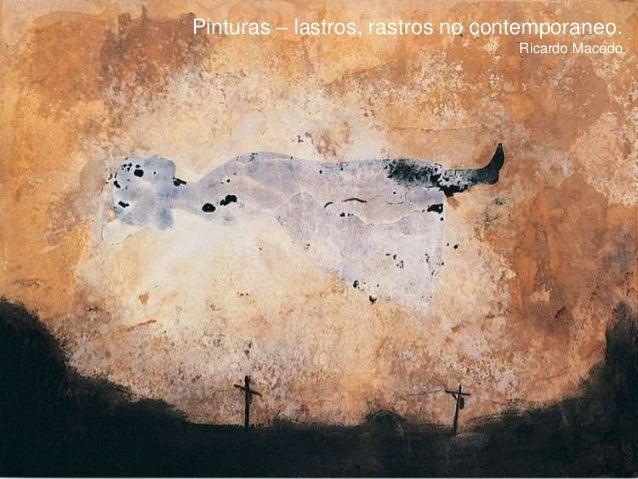 Pinturas – lastros, rastros no contemporaneo. Ricardo Macedo