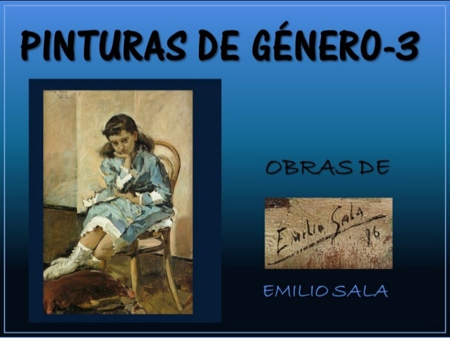 PINTURAS DEPINTURAS DE GÉNERO-3GÉNERO-3 OBRAS DEOBRAS DE EMILIO SALAEMILIO SALA