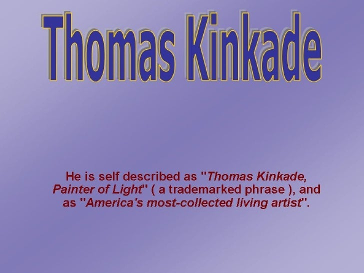 ThomasKinkadeDe Amerikaanse  Anton PiekBorn 1958Sacramento, CaliforniaNationality AmericanField Painting