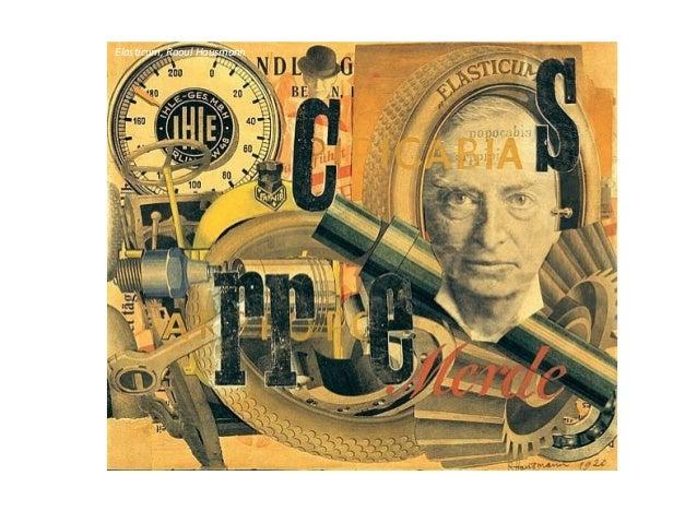 Crítico de Arte, Raoul Hausmann Análise técnico -formal: • Combinação insólita de letras e imagens; • Litografia; • Colage...