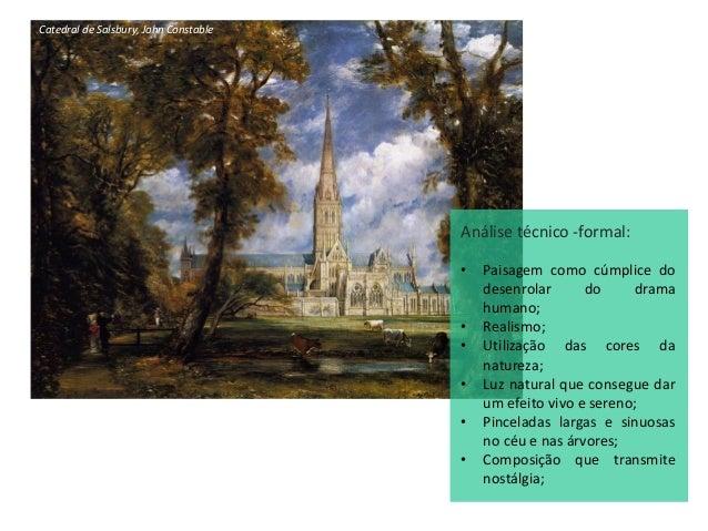 Catedral de Salsbury, John Constable Análise técnico -formal: • Paisagem como cúmplice do desenrolar do drama humano; • Re...