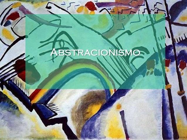Introdução O Abstarcionismo nasceu oficialmente em 1910 com Kandinsky, mas desenvolveu-se maioritriamente entre 1918-1933....