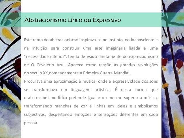 Abstracionismo Expressivo - Características • O jogo de formas orgânicas ; • Cores vibrantes; • Linha de contorno sobressa...