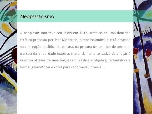Neoplasticismo - Características • Formas geométricas, estáticas; • Uso do branco, preto e cores primárias; • Cores limita...