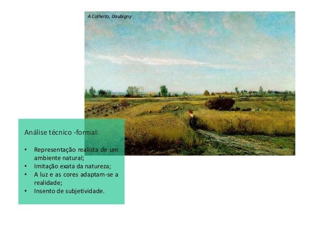 A Colheita, Daubigny Análise técnico -formal: • Representação realista de um ambiente natural; • Imitação exata da naturez...