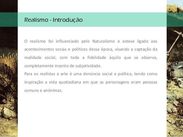 Realismo - Introdução O realismo foi influenciado pelo Naturalismo e esteve ligado aos acontecimentos socias e políticos d...