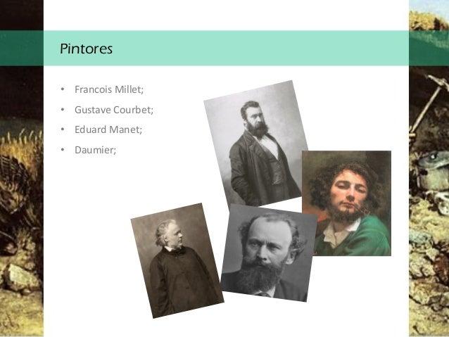 Pintores • Francois Millet; • Gustave Courbet; • Eduard Manet; • Daumier;