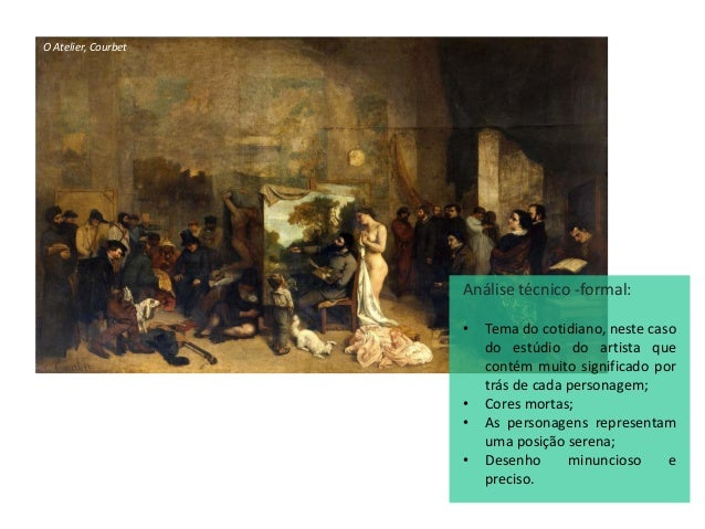 O Atelier, Courbet Análise técnico -formal: • Tema do cotidiano, neste caso do estúdio do artista que contém muito signifi...