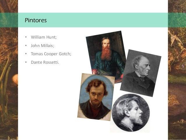 Pintores • William Hunt; • John Millais; • Tomas Cooper Gotch; • Dante Rossetti.
