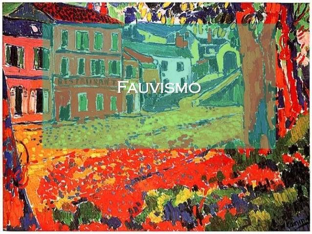 Introdução O Fauvismo é uma tendência estética da pintura, surgida no final do século XIX e desenvolvida no início do sécu...