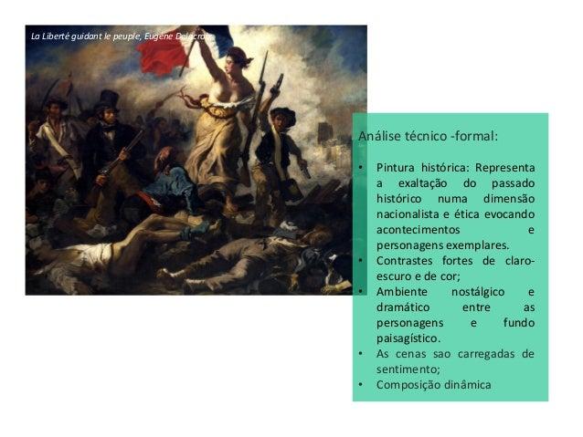 La Liberté guidant le peuple, Eugène Delacroix Análise técnico -formal: • Pintura histórica: Representa a exaltação do pas...